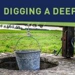 Digging a Deeper Well
